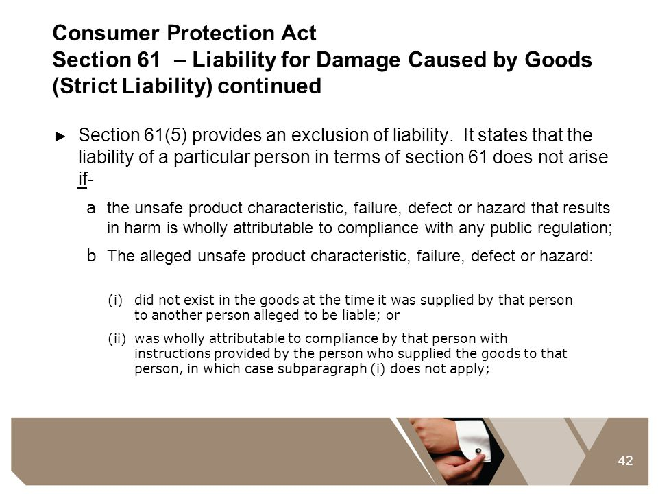 42 Consumer Protection Act Section 61 – Liability for Damage Caused by Goods (Strict Liability) continued ► Section 61(5) provides an exclusion of lia