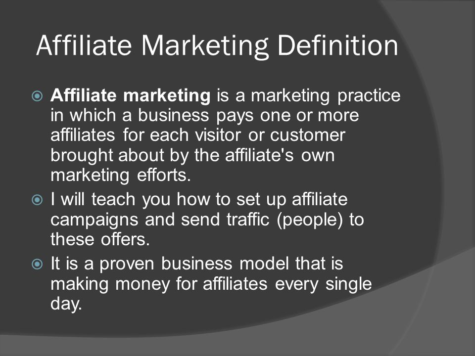 Affiliate Marketing Definition  Affiliate marketing is a marketing practice in which a business pays one or more affiliates for each visitor or customer brought about by the affiliate s own marketing efforts.