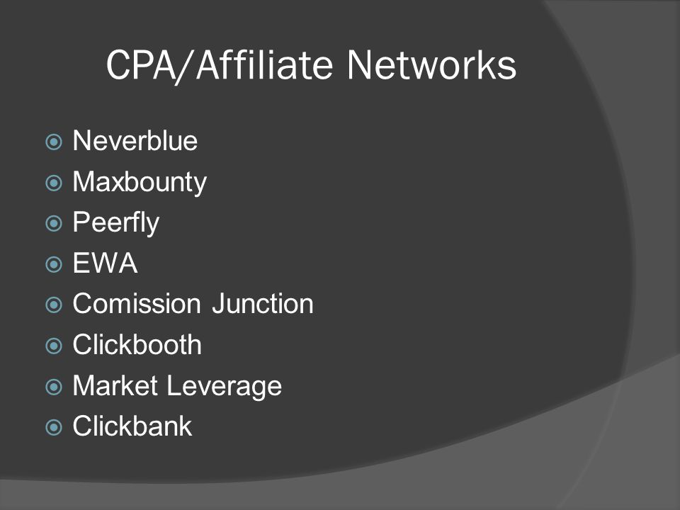 CPA/Affiliate Networks  Neverblue  Maxbounty  Peerfly  EWA  Comission Junction  Clickbooth  Market Leverage  Clickbank