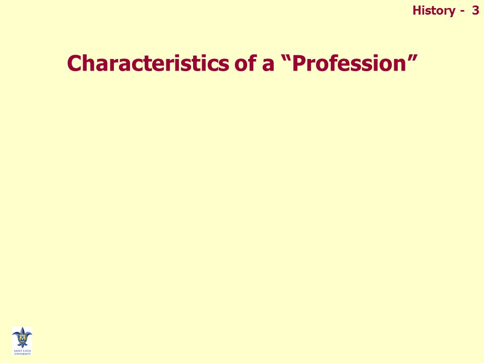 History - 3 Characteristics of a Profession
