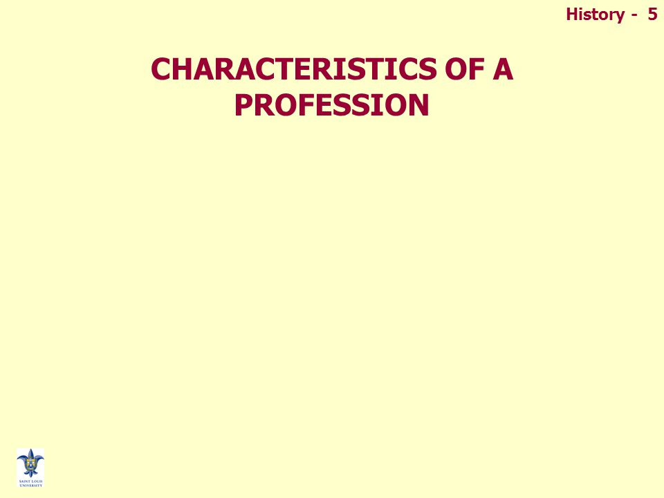 History - 5 CHARACTERISTICS OF A PROFESSION