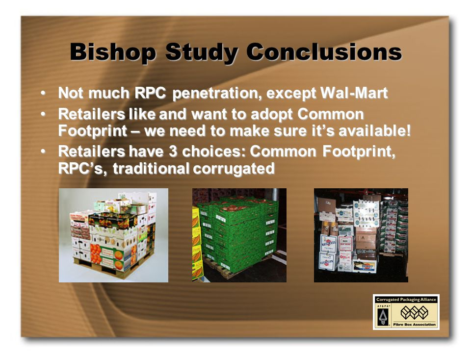 Bishop Study Conclusions Not much RPC penetration, except Wal-MartNot much RPC penetration, except Wal-Mart Retailers like and want to adopt Common Footprint – we need to make sure it's available!Retailers like and want to adopt Common Footprint – we need to make sure it's available.