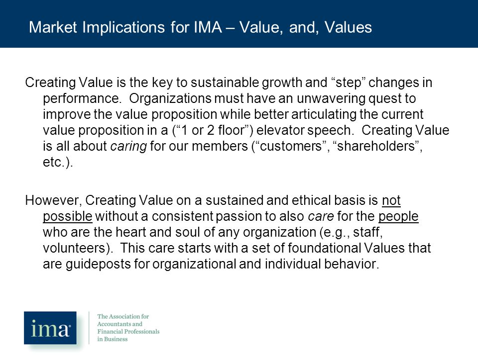 Market Implications for IMA – Value, and, Values Creating Value is the key to sustainable growth and step changes in performance.