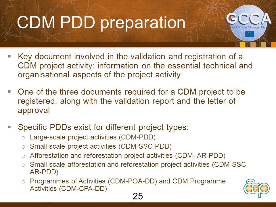 CDM PDD preparation: Programmes of Activities (PoA)  A voluntary coordinated action by a private or public entity which coordinates and implements any policy/measure or stated goal (i.e.