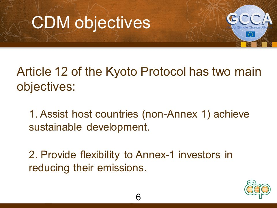 CDM Principles  Developed countries (Annex 1) with binding emission caps assist developing countries with no emission limits in developing activities/projects for GHG reduction.