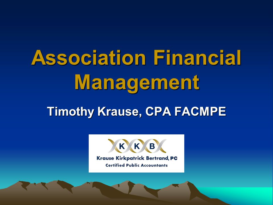 Association Financial Management Timothy Krause, CPA FACMPE
