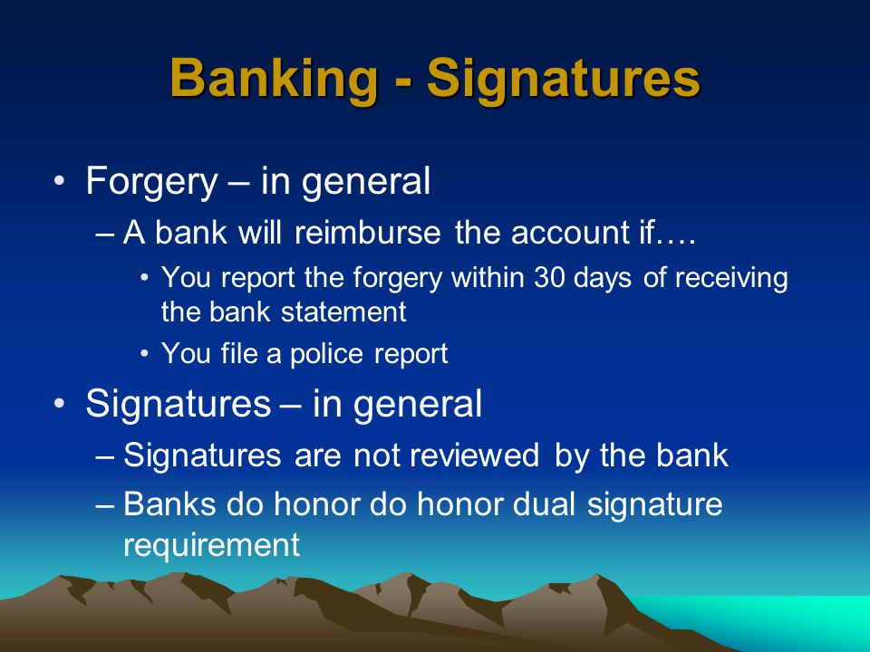 Banking - Signatures Forgery – in general –A bank will reimburse the account if….