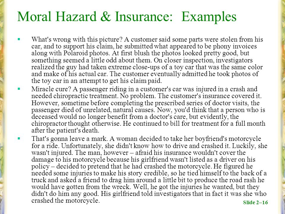 Slide 2–16 Moral Hazard & Insurance: Examples  What's wrong with this picture? A customer said some parts were stolen from his car, and to support hi