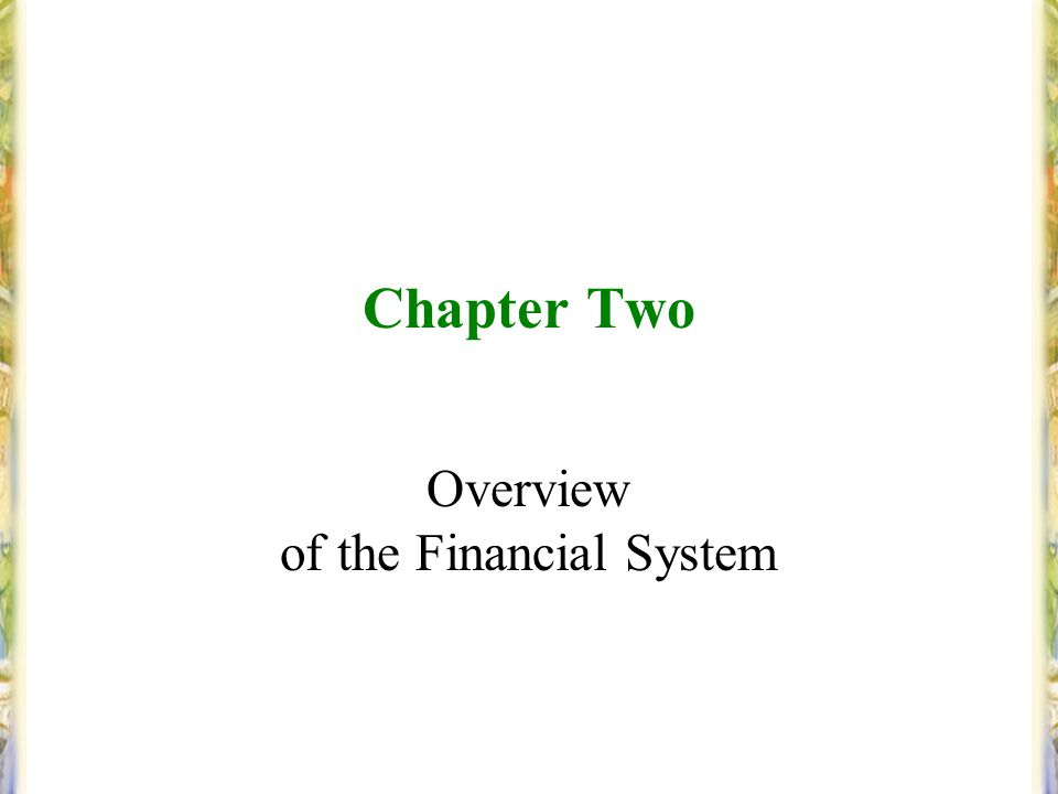 Chapter Two Overview of the Financial System