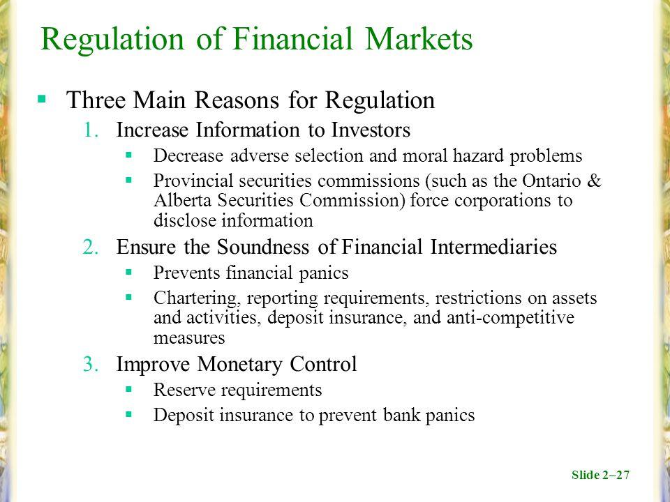Slide 2–27 Regulation of Financial Markets  Three Main Reasons for Regulation 1.Increase Information to Investors  Decrease adverse selection and mo