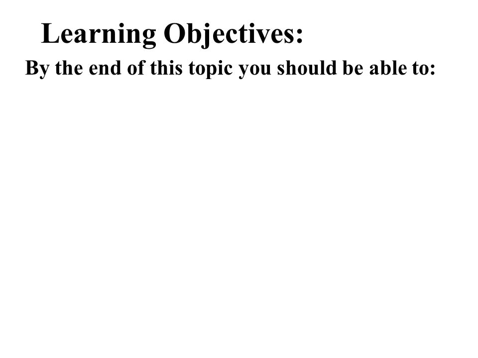 Learning Objectives: By the end of this topic you should be able to: describe, interpret and create …..