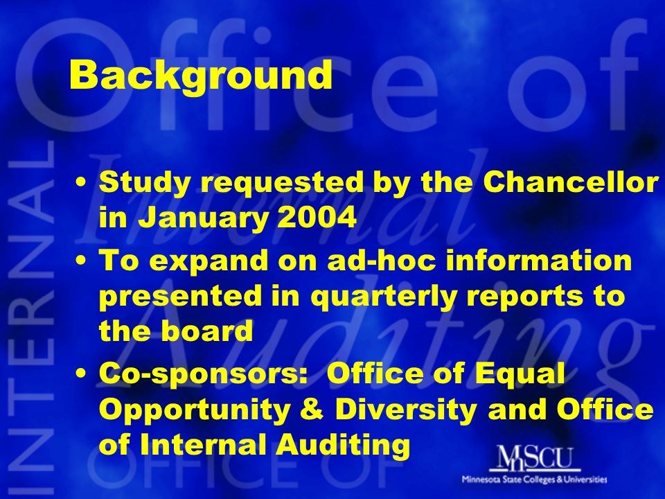 Background Study requested by the Chancellor in January 2004 To expand on ad-hoc information presented in quarterly reports to the board Co-sponsors: Office of Equal Opportunity & Diversity and Office of Internal Auditing