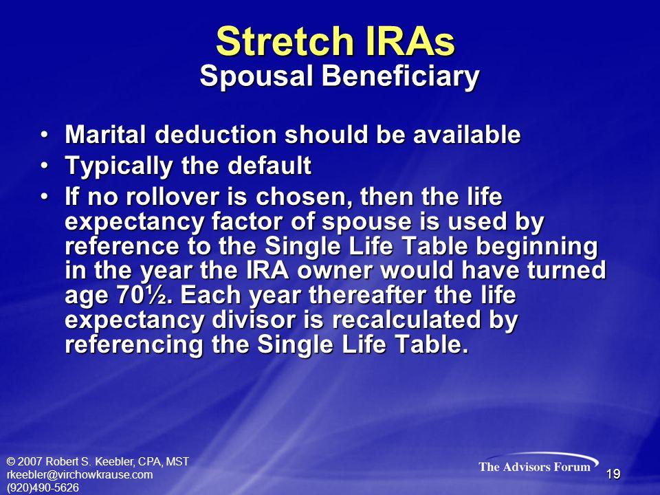 © 2007 Robert S. Keebler, CPA, MST rkeebler@virchowkrause.com (920)490-5626 19 Marital deduction should be availableMarital deduction should be availa