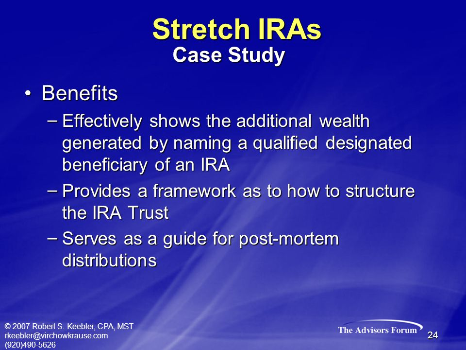 © 2007 Robert S. Keebler, CPA, MST rkeebler@virchowkrause.com (920)490-5626 24 BenefitsBenefits – Effectively shows the additional wealth generated by