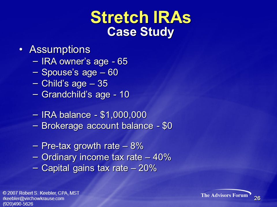 © 2007 Robert S. Keebler, CPA, MST rkeebler@virchowkrause.com (920)490-5626 26 AssumptionsAssumptions – IRA owner's age - 65 – Spouse's age – 60 – Chi