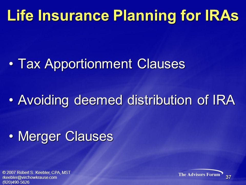 © 2007 Robert S. Keebler, CPA, MST rkeebler@virchowkrause.com (920)490-5626 37 Tax Apportionment ClausesTax Apportionment Clauses Avoiding deemed dist