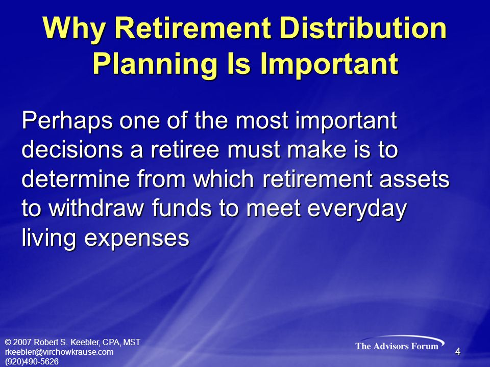 © 2007 Robert S. Keebler, CPA, MST rkeebler@virchowkrause.com (920)490-5626 4 Perhaps one of the most important decisions a retiree must make is to de