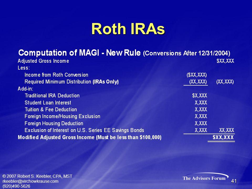 © 2007 Robert S. Keebler, CPA, MST rkeebler@virchowkrause.com (920)490-5626 41 Roth IRAs