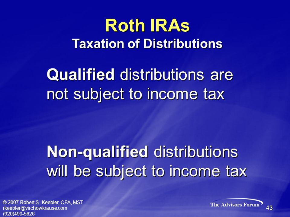 © 2007 Robert S. Keebler, CPA, MST rkeebler@virchowkrause.com (920)490-5626 43 Qualified distributions are not subject to income tax Non-qualified dis