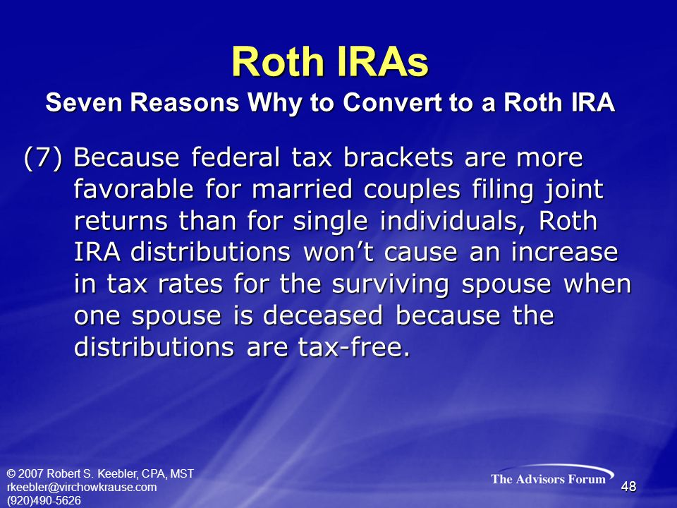 © 2007 Robert S. Keebler, CPA, MST rkeebler@virchowkrause.com (920)490-5626 48 (7) Because federal tax brackets are more favorable for married couples