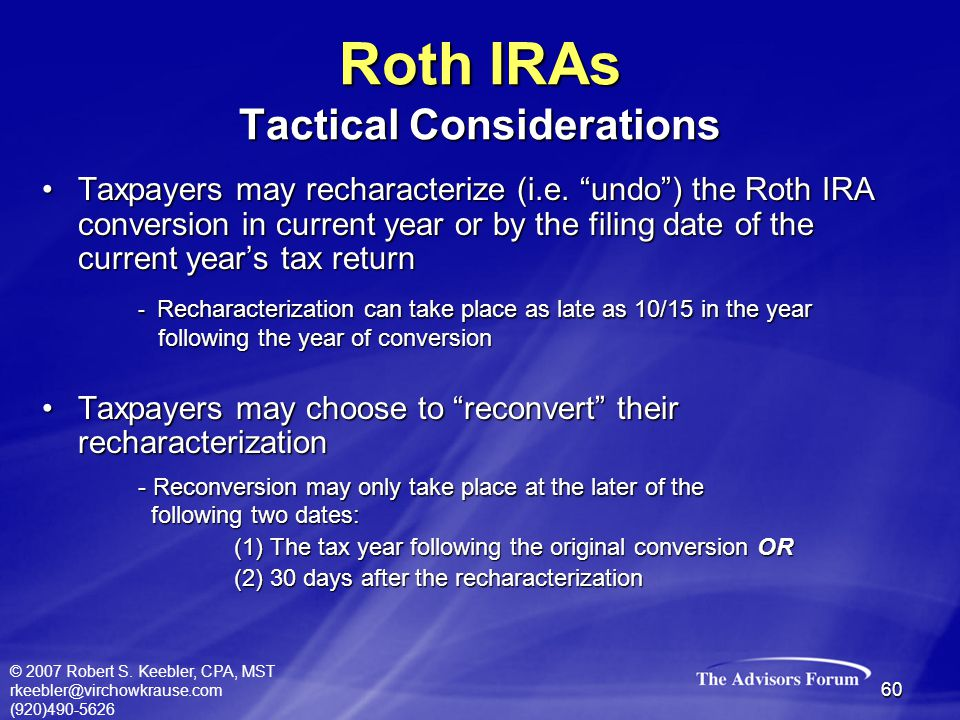 """© 2007 Robert S. Keebler, CPA, MST rkeebler@virchowkrause.com (920)490-5626 60 Taxpayers may recharacterize (i.e. """"undo"""") the Roth IRA conversion in c"""