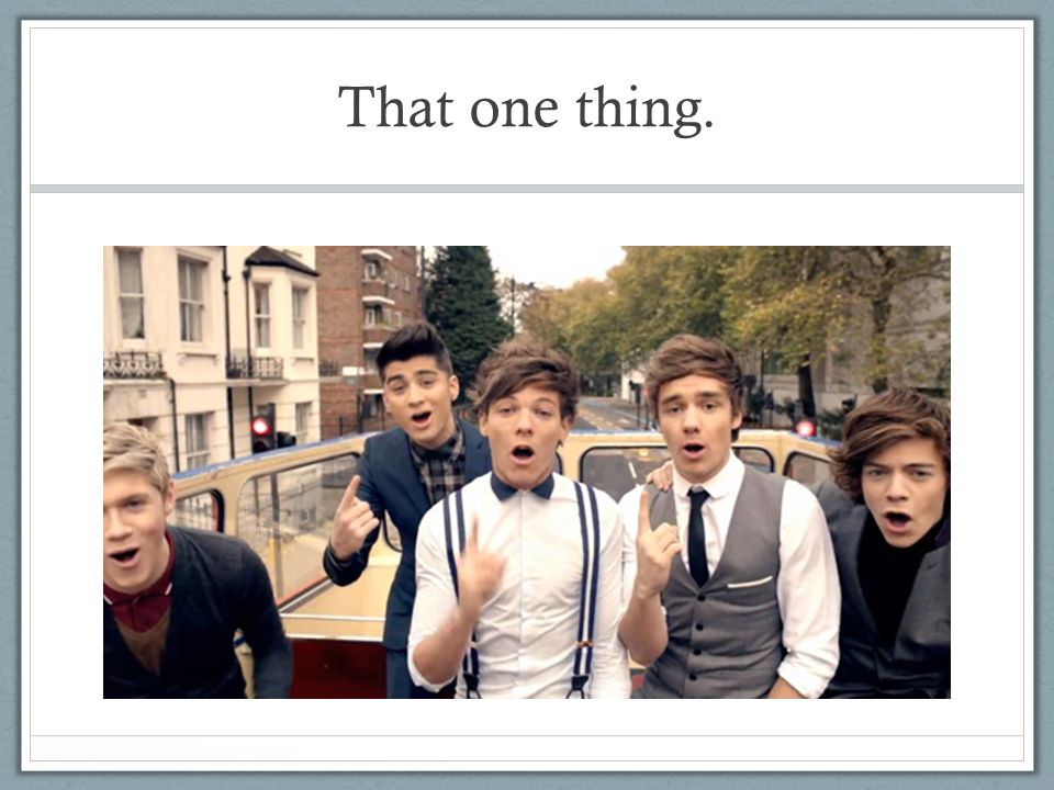 That one thing.