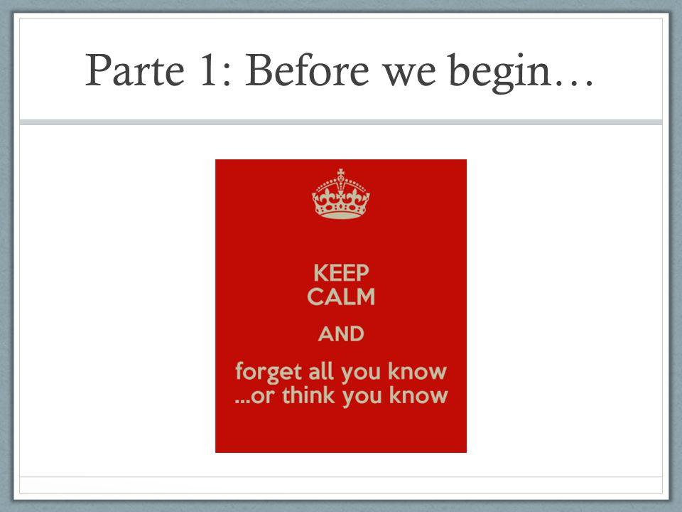 Parte 1: Before we begin…