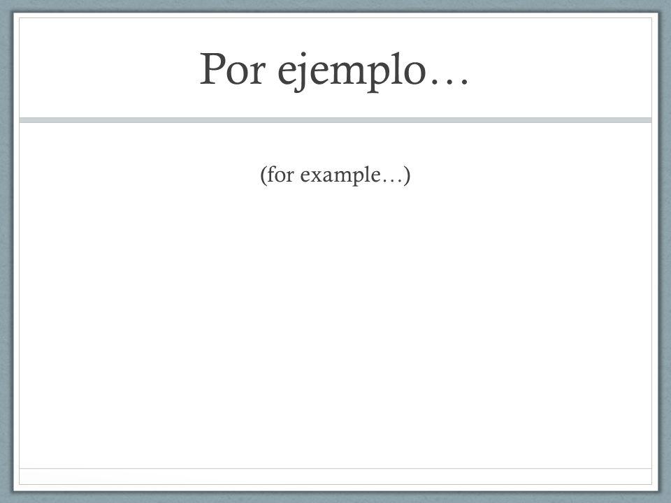 Por ejemplo… (for example…)