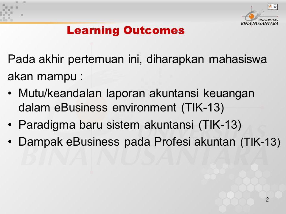 1 Pertemuan 13 eBusiness, AIS, Financial Statement and Accounting Professionals Matakuliah: F0662/ Web Based Accounting Tahun: 2005 Versi: 1/0