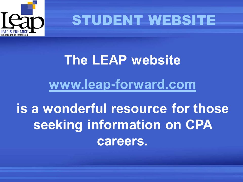 The LEAP website www.leap-forward.com is a wonderful resource for those seeking information on CPA careers.