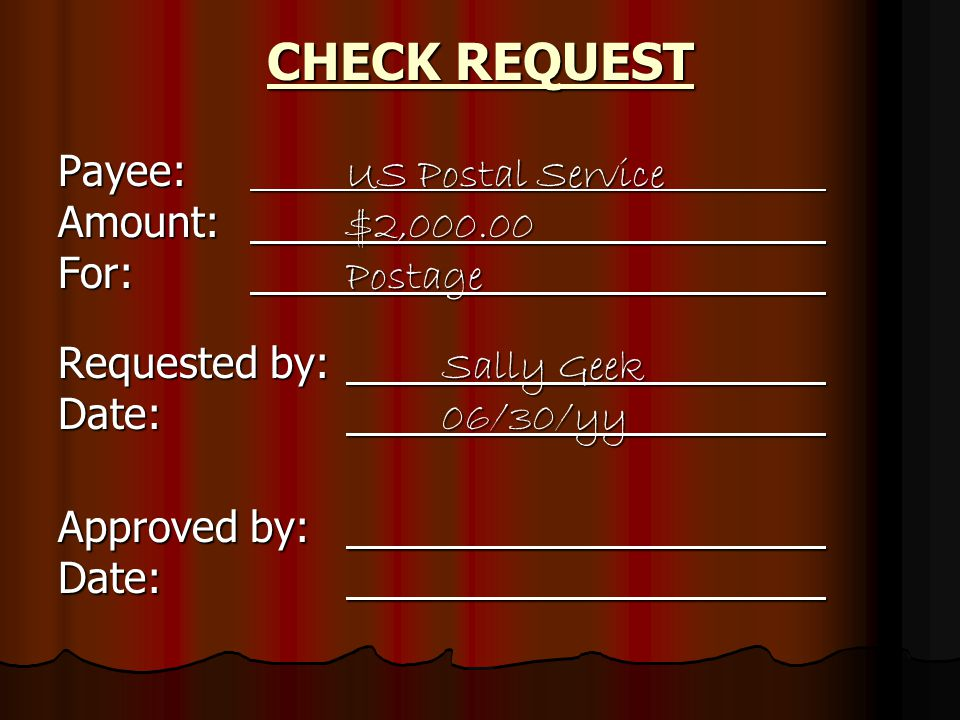 Payee: US Postal Service Amount: $2,000.00 For: Postage Requested by: Sally Geek Date: 06/30/yy Approved by: C.