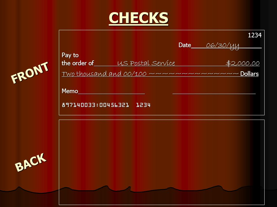 CHECKS 1234 Date 06/30/yy Pay to the order of US Postal Service $2,000.00 Two thousand and 00/100 ~~~~~~~~~~~~~~ Dollars Memo 897140033:00456321 1234 FRONT BACK