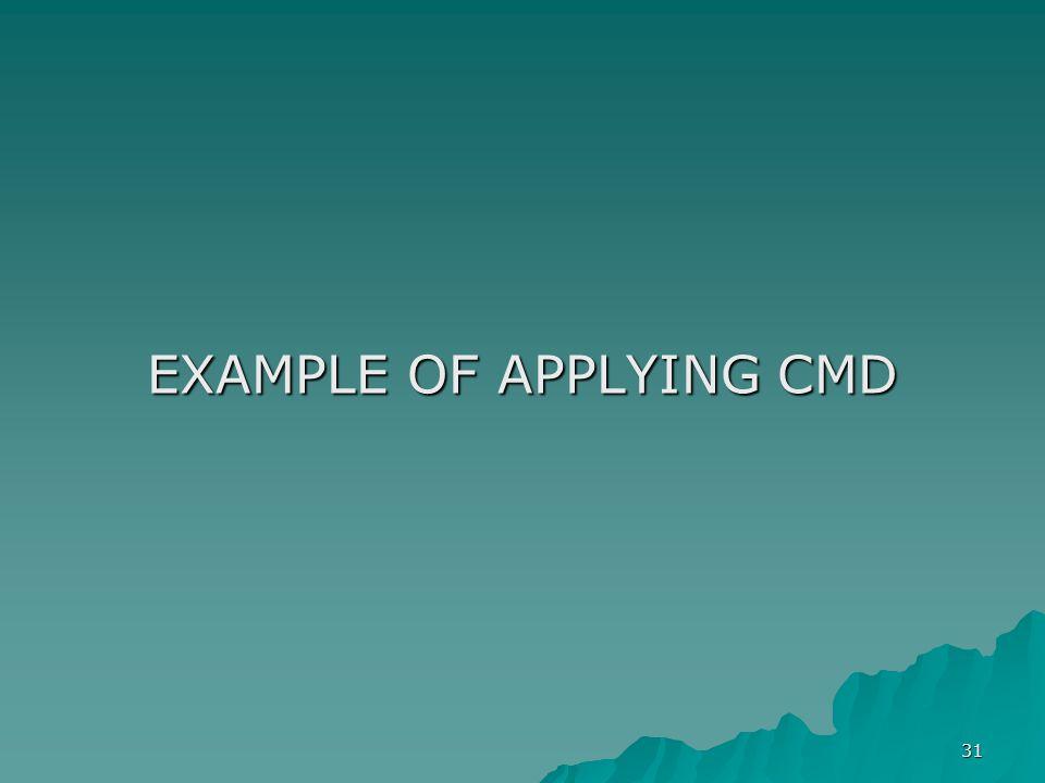 31 EXAMPLE OF APPLYING CMD