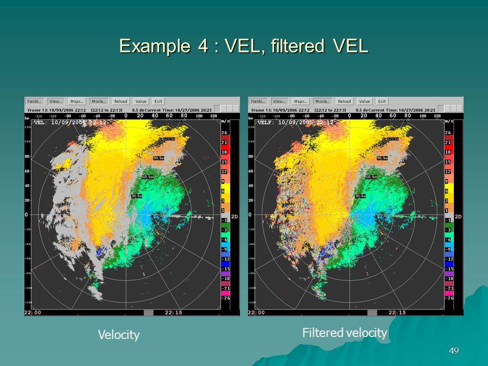 49 Example 4 : VEL, filtered VEL Velocity Filtered velocity