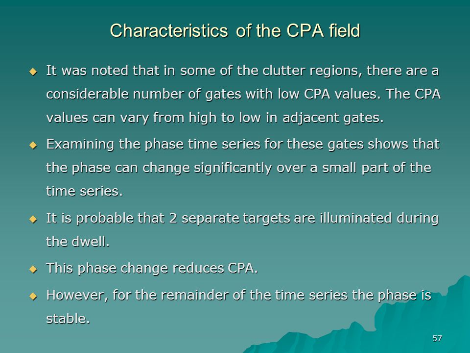 57 Characteristics of the CPA field  It was noted that in some of the clutter regions, there are a considerable number of gates with low CPA values.