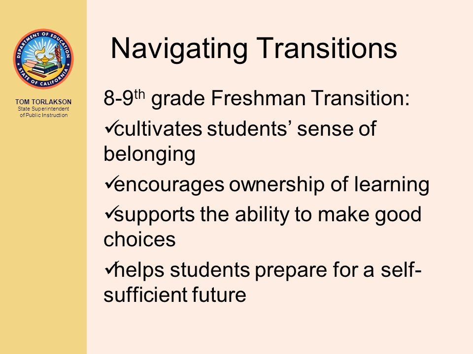Navigating Transitions 8-9 th grade Freshman Transition: cultivates students' sense of belonging encourages ownership of learning supports the ability to make good choices helps students prepare for a self- sufficient future