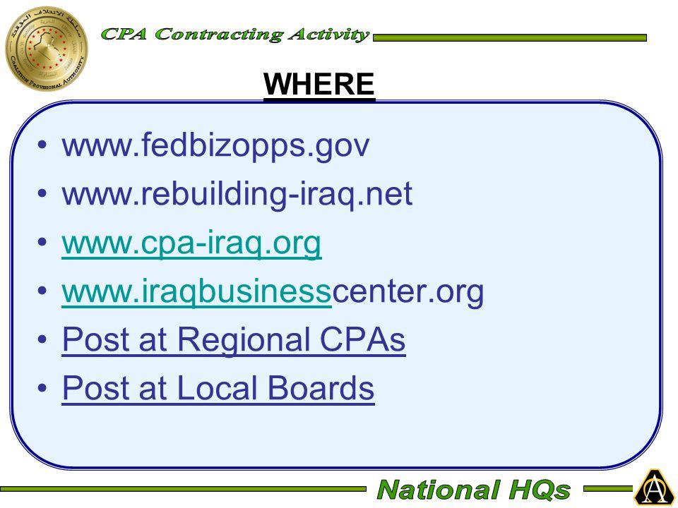 www.fedbizopps.gov www.rebuilding-iraq.net www.cpa-iraq.org www.iraqbusinesscenter.orgwww.iraqbusiness Post at Regional CPAs Post at Local Boards WHERE