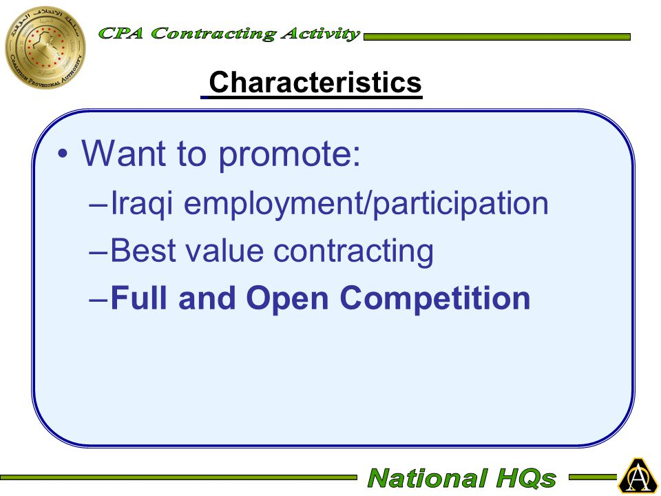 Want to promote: –Iraqi employment/participation –Best value contracting –Full and Open Competition Characteristics