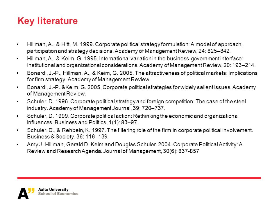 Key literature Hillman, A., & Hitt, M. 1999. Corporate political strategy formulation: A model of approach, participation and strategy decisions. Acad