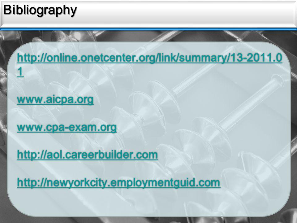 Sources BibliographyBibliography http://online.onetcenter.org/link/summary/13-2011.0 1 www.aicpa.org www.cpa-exam.org http://aol.careerbuilder.com http://newyorkcity.employmentguid.com http://online.onetcenter.org/link/summary/13-2011.0 1 www.aicpa.org www.cpa-exam.org http://aol.careerbuilder.com http://newyorkcity.employmentguid.com