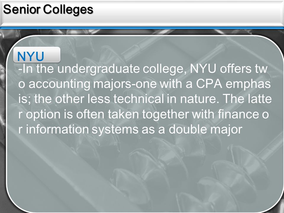 Sources Senior Colleges NYU -In the undergraduate college, NYU offers tw o accounting majors-one with a CPA emphas is; the other less technical in nature.