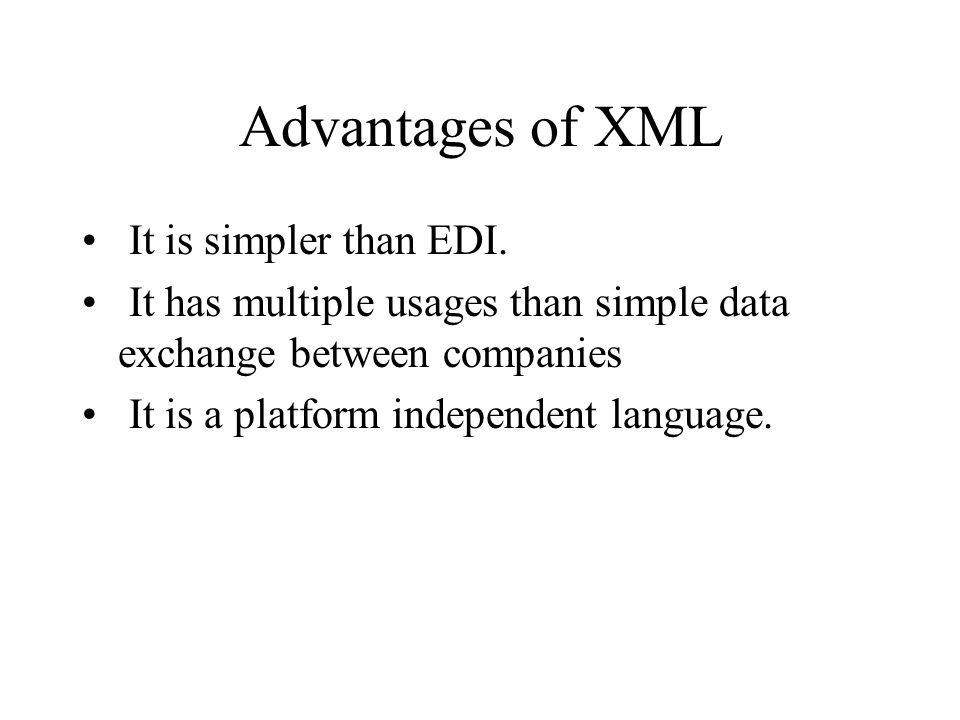 Advantages of XML It is simpler than EDI.