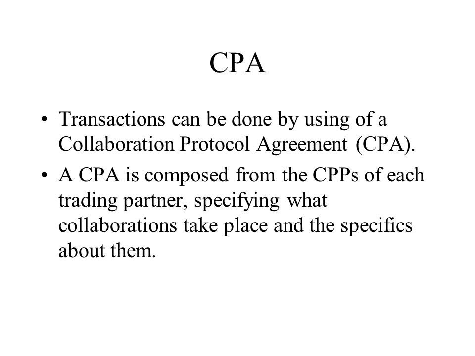 CPA Transactions can be done by using of a Collaboration Protocol Agreement (CPA).