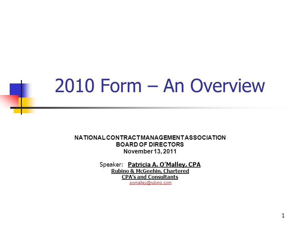 1 2010 Form – An Overview NATIONAL CONTRACT MANAGEMENT ASSOCIATION BOARD OF DIRECTORS November 13, 2011 Speaker: Patricia A.