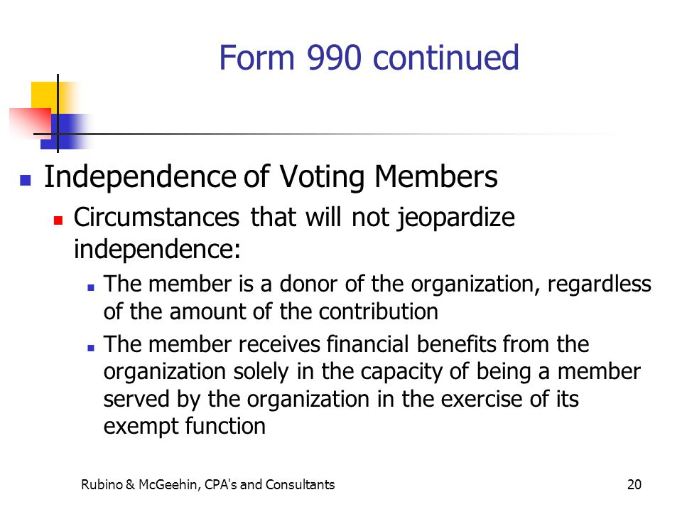 Rubino & McGeehin, CPA's and Consultants20 Form 990 continued Independence of Voting Members Circumstances that will not jeopardize independence: The