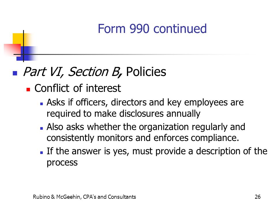 Rubino & McGeehin, CPA's and Consultants26 Form 990 continued Part VI, Section B, Policies Conflict of interest Asks if officers, directors and key em