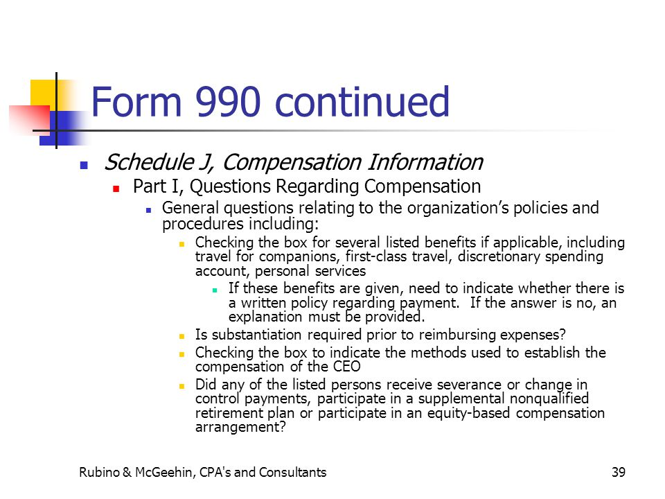 Rubino & McGeehin, CPA's and Consultants39 Form 990 continued Schedule J, Compensation Information Part I, Questions Regarding Compensation General qu