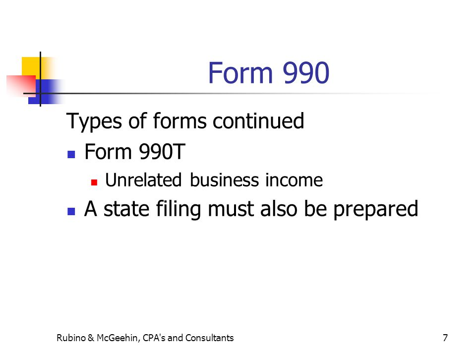 Form 990 Types of forms continued Form 990T Unrelated business income A state filing must also be prepared Rubino & McGeehin, CPA s and Consultants7