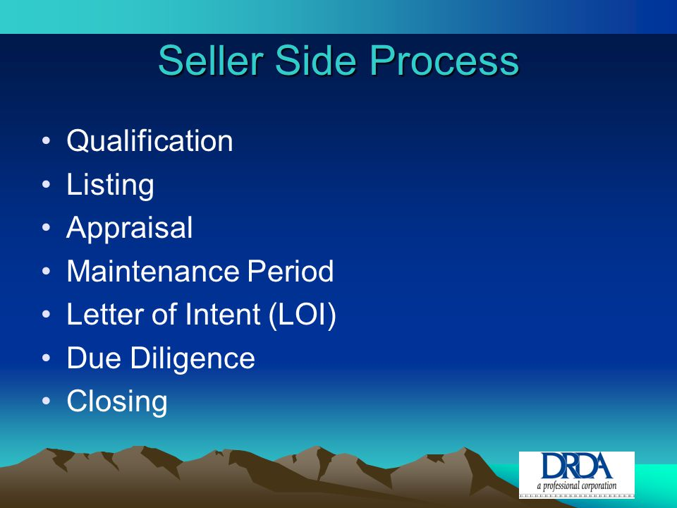Seller Side Process Qualification Listing Appraisal Maintenance Period Letter of Intent (LOI) Due Diligence Closing
