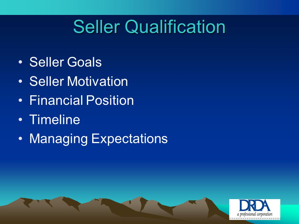 Seller Qualification Seller Goals Seller Motivation Financial Position Timeline Managing Expectations